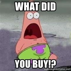 D Face Patrick - What did  YOU BUY!?