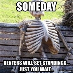 Waiting skeleton meme - someday renters will set standings... just you wait...
