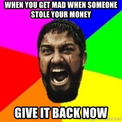sparta - when you get mad when someone stole your money give it back now