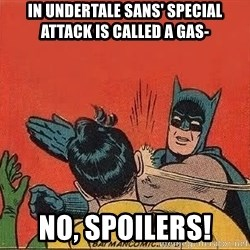 batman slap robin - In undertale sans' special attack is called a gas- No, spoilers!