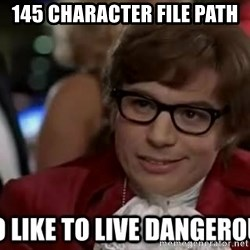 I too like to live dangerously - 145 character file path