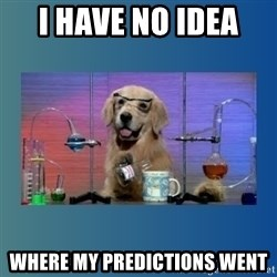 Chemistry Dog - I have no Idea  Where My Predictions Went