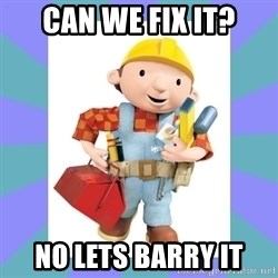 bob the builder - can we fix it? no lets barry it