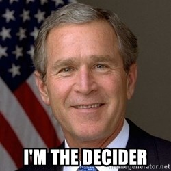 George Bush -  I'm the decider