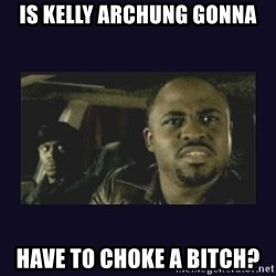 Wayne Brady - Is Kelly archung gonna have to choke a bitch?