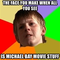 Angry School Boy - the face you make when all you see is Michael Bay movie stuff