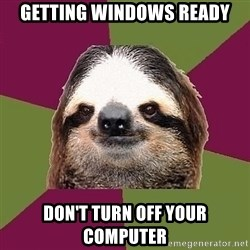 Just-Lazy-Sloth - Getting windows ready Don't turn off your computer