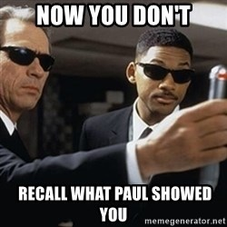 men in black - now you don't  recall what Paul showed you