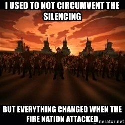 until the fire nation attacked. - I used to not circumvent the silencing But everything changed when the fire nation Attacked