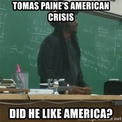 rasta science teacher - Tomas Paine's American Crisis Did he Like America?