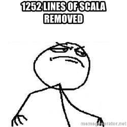 Fuck Yeah - 1252 lines of scala removed