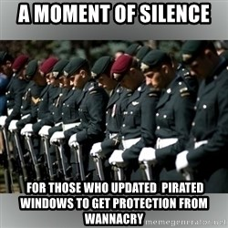 Moment Of Silence - A Moment Of Silence   FOR THOSE WHO UPDATED  PIRATED WINDOWS TO GET PROTECTION FROM WANNACRY