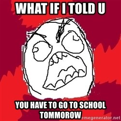 Rage FU - What if i told u you have to go to school tommorow