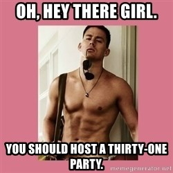 Hey Girl Channing Tatum - Oh, hey there girl. You should host a Thirty-One Party.