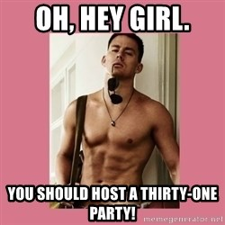 Hey Girl Channing Tatum - Oh, hey girl. You should host a Thirty-One Party!
