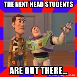 Everywhere - the next head students are out there...