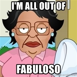 Family Guy Mexican Maid - I'm all out of Fabuloso