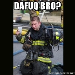 Furious Firefighter - Dafuq bro?