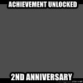 Achievement Unlocked -   Achievement Unlocked  2nd Anniversary