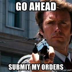 Dirty Harry - Go ahead submit my orders