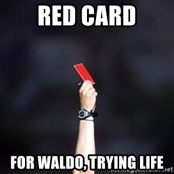 red card asshole - Red card For waldo, trying life