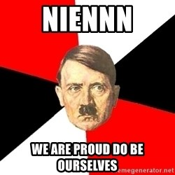 Advice Hitler - Niennn We are proud do be ourselves