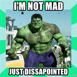 THe Incredible hulk - I'm not mad Just dissapointed