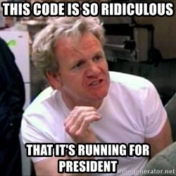 Gordon Ramsay - This code is so ridiculous that it's running for president