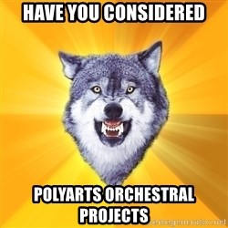 Courage Wolf - HAVE YOU CONSIDERED POLYARTS ORCHESTRAL PROJECTS