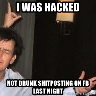 Drunk Charlie Sheen - i was hacked not drunk shitposting on fb last night