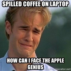 Crying Man - spilled coffee on laptop how can i face the apple genius