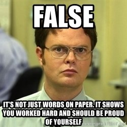 False guy - False It's not just words on paper. It shows you worked hard and should be proud of yourself