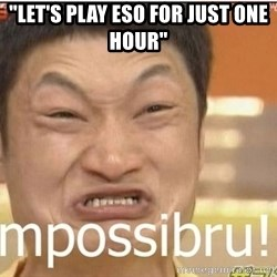 """Impossibru Guy - """"let's play ESO for just one hour"""""""