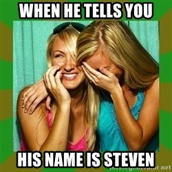 Laughing Girls  - WHEN HE TELLS YOU HIS NAME IS STEVEN