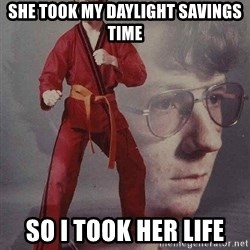Karate Kyle - She took my daylight savings time So I took her life