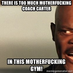 Snakes on a plane Samuel L Jackson - There is too much motherfucking coach carter In this motherfucking gym!