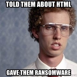 Napoleon Dynamite - Told them about html Gave them ransomware