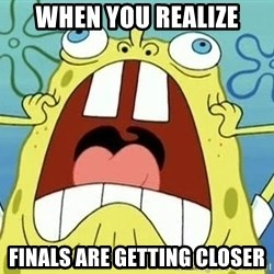 Enraged Spongebob - WHEN you realize Finals are getting closer
