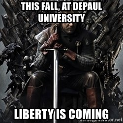 Eddard Stark - This Fall, At Depaul University Liberty is Coming