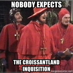 spanish inquisition - nobody expects the Croissantland inquisition