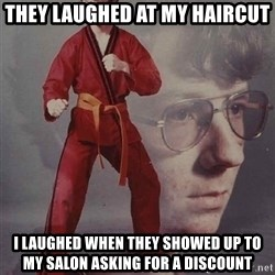 PTSD Karate Kyle - THEY LAUGHED AT MY HAIRCUT I LAUGHED WHEN THEY SHOWED UP TO MY SALON ASKING FOR A DISCOUNT