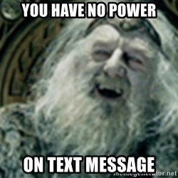 you have no power here - You have no power On text message