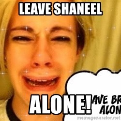 leave britney alone - leave shaneel alone!