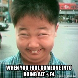 Lolwtf -  when you fool someone into doing alt + F4