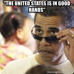 """Obamawtf - """"the united states is in good hands"""""""