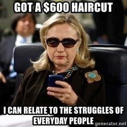 Hillary Clinton Texting - Got a $600 haircut I can relate to the struggles of everyday people