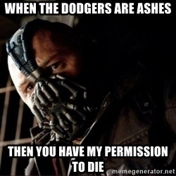 Bane Permission to Die - When the dodgers are ashes then you have my permission to die