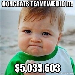 victory kid - Congrats team! We did it! $5,033,603