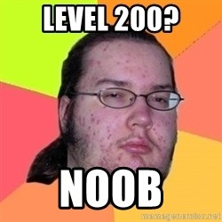 Fat Nerd guy - level 200? noob