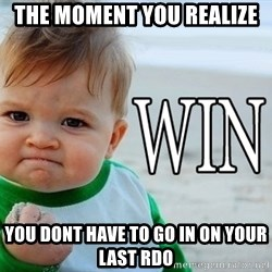 Win Baby - The moment you realize  You dont have to go in on your last rdo